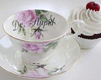 """Floral """"Dr. Stupid"""" Teacup, Insult Teacup, Offensive Teacup, Durable, Foodsafe, Mean Teacup, Gift Teacup, Choose Any Teacup, Insult cup"""