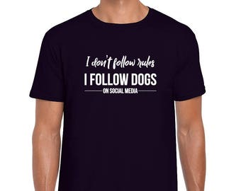 I don't follow rules I follow dogs on social media tshirt