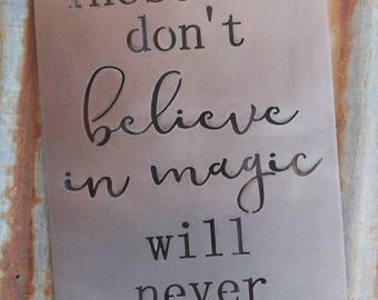 Those who don't believe in magic will never find it, Metal Sign,