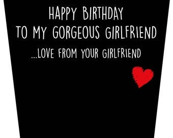 Happy Birthday To My Gorgeous Girlfriend ...Love From Your Girlfriend Birthday Card