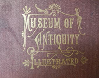 Museum of Antiquity - Rare Book - Antique Book 1886 - Old Book - Leather Bound Book - Museum of Antiquity Illustrated