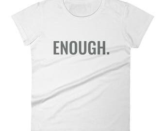 Enough . Women's short sleeve t-shirt