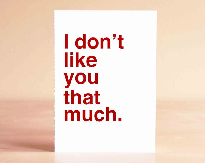 Funny Valentine Card - Boyfriend Valentine - Valentines Card - Funny Anniversary Card - I don't like you that much.