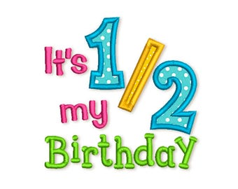 It's My 1/2 Birthday Applique Embroidery Design 3 sizes 4x4 5x7 6x10 hoop HB087