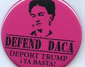 DEFEND DACA Deport Trump Frida button