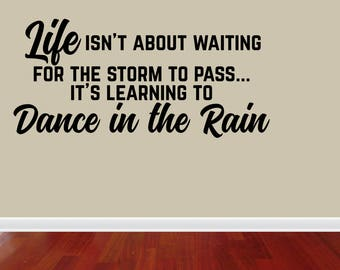 Wall Decal Quote Life Isn't About Waiting For The Storm To Pass It's Learning To Dance In The Rain Vinyl Wall Quotes (JP432)