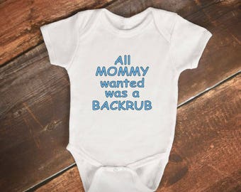 "Baby Bodysuit - ""All Mommy wanted was a Backrub"" - Funny Baby Onesie"