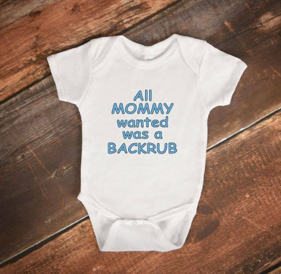 """Baby Bodysuit - """"All Mommy wanted was a Backrub"""" - Funny Baby Onesie"""