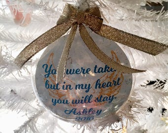 You were taken but in my heart you will stay  ornament in memory loved one