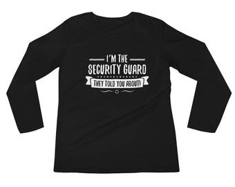 I'm the Security Guard They told you about Long Sleeve
