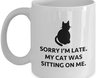 Sorry Cat was Sitting on Me Funny Sarcastic Gift Coffee Cup Mug Hilarious