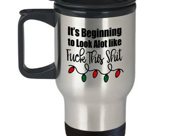 Beginning to Look Alot Like Fuck This Shit Funny Mug Gift Christmas Holidays Scrooge Coffee Cup
