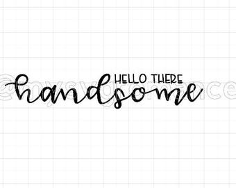 Hello There Handsome - Bathroom Saying - Decor - SVG