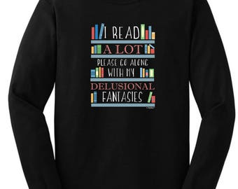 I Read A Lot Please Go Along With My Delusional Fantasies Long Sleeve T-Shirt 2400 - WRS-816
