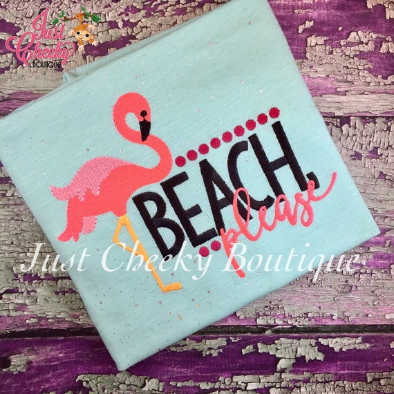 Beach Please Embroidered Shirt - Girls Summer Shirt - Girls Flamingo Shirt - Girls Beach Shirt - Whats Up Beaches - Summertime Beaches