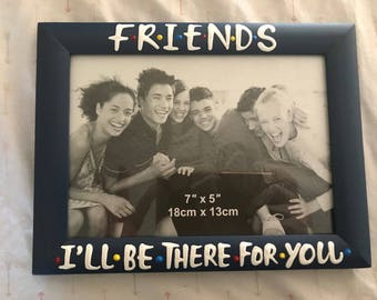F•R•I•E•N•D•S I'll be there for you-photo frame- Friends-gifts for best friend- best friend gift- birthday present picture frame