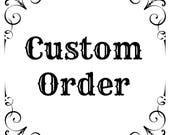 Custom Order for Ericka