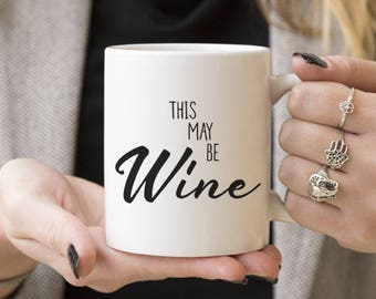 This May Be Wine | Funny Mug Gift, Coffee Mugs, Gift Ideas For Drinker, Wine, Caffeine Lover, Him or Her