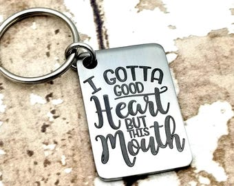 Laser engraved I gotta good heart but this mouth Key Chain, potty mouth, foul mouth, f bombs, swearing, mouth like a sailor