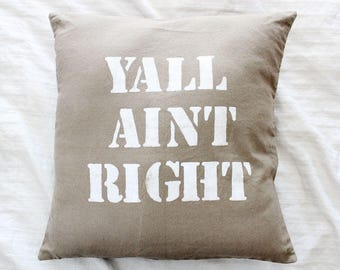 Y'all Aint Right 16x16 southern saying inspired decorative pillow cover rustic home decor texas country home olive khaki canvas couch pillow