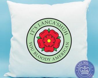 Lancashire Pillow - Red Rose of Lancashire - It's LancaShuh You Bloody American British Expat Pillow - Lancashire England Lancastrian UK