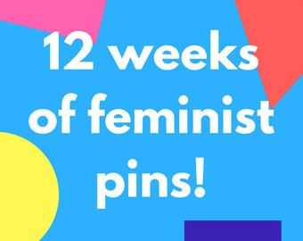 Feminist Pin 12 Week Subscription, Receive a Random Feminist 32mm Pin in the post every week for 12 weeks