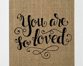 UNFRAMED You Are So Loved / Burlap Print Sign 5x7 8x10 / Rustic Vintage Shabby Chic Love Funny Sign Mr & Mrs Husband Gift Wedding Gift
