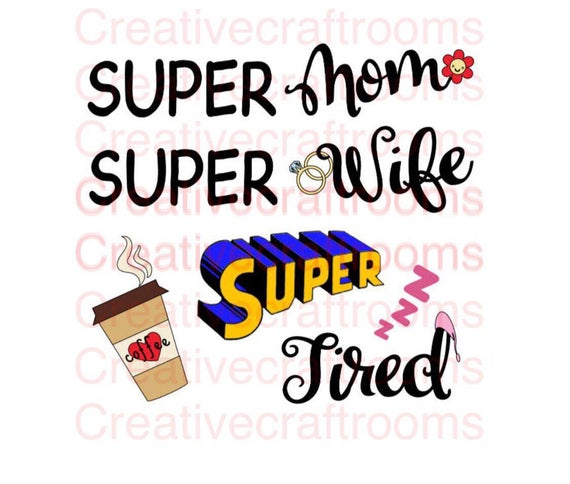 Tired as a Mother PNG, Super Mom Super Wife Super Tired PNG, Png, Cricut, Png file, Print and Cut File
