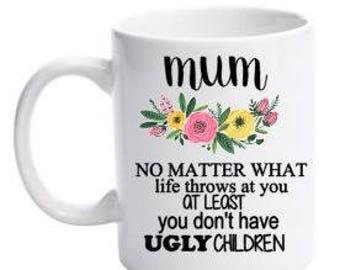 mum mug, humour mum mug, at least you dont have ugly kids mug, mothers day mug, floral mug