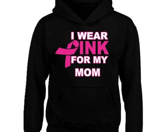 I Wear Pink For My MOM Unisex HOODIE Sweatshirt Support Breast Cancer Sweatshirt Sweater