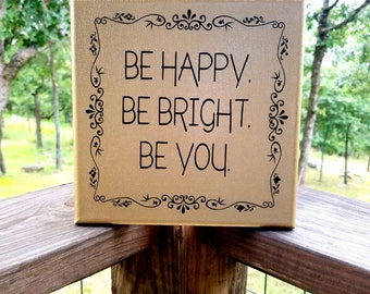 "Be Happy. Be Bright. Be You. Quote on 8""x8"" Gold Canvas Wall Hanging"