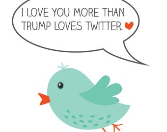 I Love You More than Trump Loves Twitter card