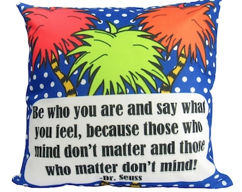 Be who you are and say what you feel, because those who mind don't matter and those who matter don't mind! - Dr Seuss - Pillow Cover