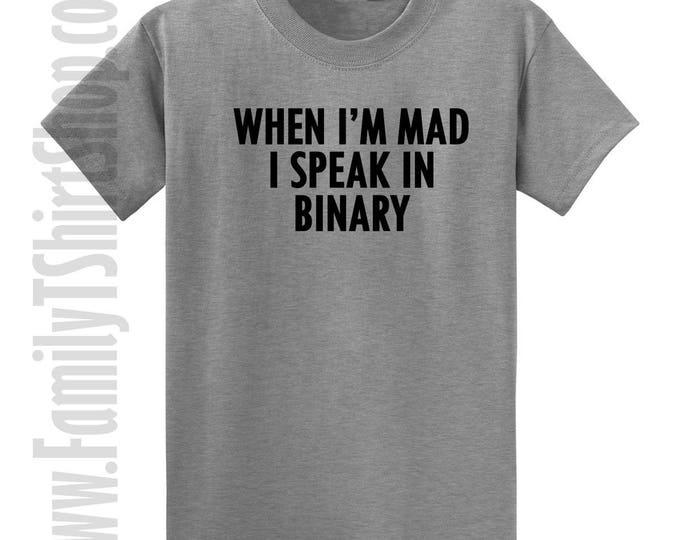 When I'm Mad I Speak In Binary T-shirt