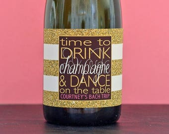 Champagne Bottle Labels Bachelorette Decorations - 30th, 40th, 50th Birthday Party Favors - Time to Drink Champagne & Dance on the Table