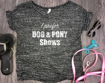 I Prefer Dog and Pony Shows... flowy womens t-shirt, dog mom tank, black marble, fur baby, funny dog shirt, dog shirt, funny womens dog tee