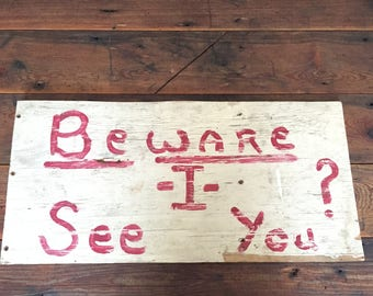 Vintage Beward I See You? Wooden Wood Sign Hand Painted Handpainted White Cream Red Rustic Warning Decor Americana