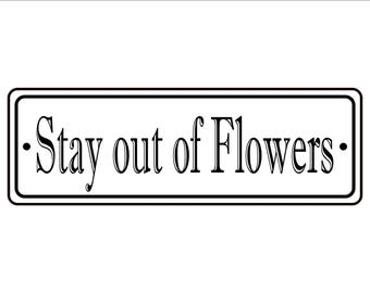 """2"""" x 6"""" Stay out of Flowers Sign - Free Shipping"""