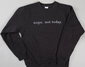 Nope. Not Today. Sweatshirt | Charcoal Heather | High Quality Screen Print
