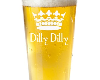 Dilly Dilly Beer Glass, Custom Engraved Pint Glass, Dilly Dilly Beer Commercial Glasses, Engraved Beer Glass, Beer Gift, Fun Gift Idea