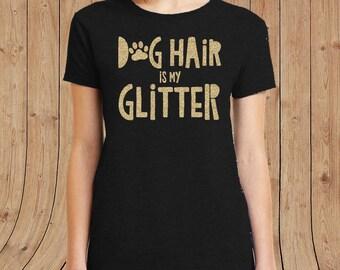 Dog hair is my Glitter T-shirt - dog shirt dog lover shirt women t shirts