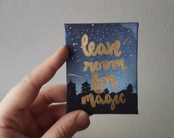 Leave room for Magic - Handpainted Mini Canvas - Tiny Canvas with Easel - Handlettering - Custom Quote Canvas - Motivational Quote Art