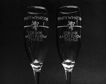 Game of Thrones Quote - That's What I Do I Drink And I Know Things - Tyrion Lannister- Champagne Flutes- Set of Two