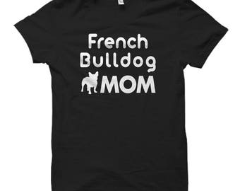 French Bulldog Mom Shirt, French Bulldog Mom Gift, Gift for French Bulldog Mom, French Bulldog Shirts, French Bulldog Gifts, Frenchie #OS520