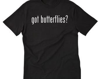 Got Butterflies?  T-shirt Butterfly Tee Shirt