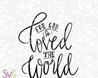 For God So Loved The World SVG, John 3:16, Christian, Bible Verse, Scripture, Handlettered, Cricut & Silhouette Compatible DXF Cut File