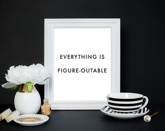 Everything Is Figureoutable Poster - Motivational Quote Print Inspirational Saying Typographic Minimalist Digital Printable Black & White