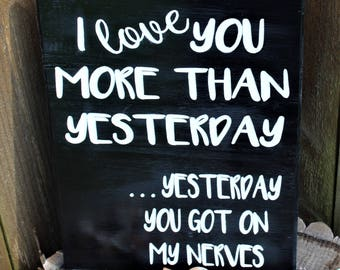 I Love You More Today Than Yesterday, Yesterday You Got On My Nerves, Carved Wood Sign, Funny Sign, Gift For Him, Funny Wall Hanging