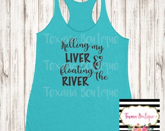 Killing my liver and floating  the river, drinking shirt, river tank top, killing my liver shirt, floating the river shirt, drinking shirts