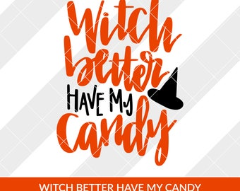 Witch Better Have My Candy Halloween SVG, EPS, DXF, Ai Silhouette Studio, Circut Design Space, Brother Scan and Cut, Cameo, Vector, Clipart